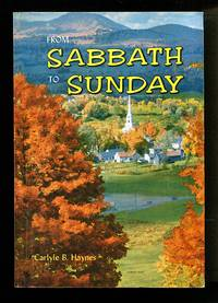 image of From Sabbath To Sunday: A Discussion of the Historical Aspects of the Sabbath Question, Showing How, When, Why, and By Whom the Change Was Made