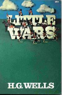 Little Wars: A Game For Boys From Twelve Years Of Age To One Hundred  And Fifty And For That More Intelligent Sort Of Girls Who Like Boys'  Games And Books