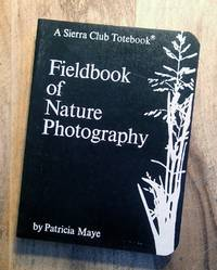FIELDBOOK OF NATURE PHOTOGRAPHY : (A Sierra Club Totebook)
