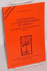 Vasconcelos y la frontera norte de Mexico (antropología de la frontera norte de México)