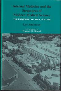 Internal Medicine And The Structures Of Modern Medical Science: The  University Of Iowa  1870 1990