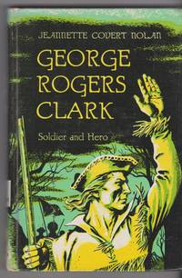 George Rogers Clark soldier and Hero