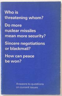 image of Who is threatening whom? Do more nuclear missiles mean more security? Sincere negotiations or blackmail? How can peace be won? Answers to questions on current issues