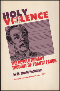 Holy Violence: The Revolutionary Thought of Frantz Fanon: An Intellectual Biography (Three Continents Press)