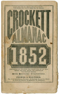 CROCKETT ALMANAC 1852. CONTAINING LIFE, MANNERS, AND ADVENTURES IN THE BACK WOODS, AND ROWS, SPREES, AND SCRAPES ON THE WESTERN WATERS