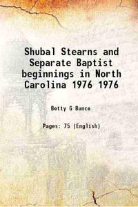 Shubal Stearns and Separate Baptist beginnings in North Carolina Volume 1976 1976 [Hardcover]