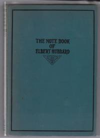 image of The Notebook of Elbert Hubbard: Mottoes, Epigrams, Short Essays, Passages, Orphic Sayings and Preachments