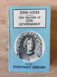 TWO TREATISES OF CIVIL GOVERNMENT NO. 751  EVERYMAN'S LIBRARY
