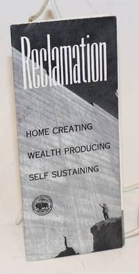 image of Reclamation: Home Creating, Wealth Producing, Self Sustaining. Reclamation represents homes, livelihood for 900,000 persons [&c &c], irrigation, flood control, power, recreation