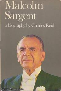 Malcolm Sargent: A Biography by  Charles Reid - 1st edition - 1968 - from Ayerego Books (IOBA) and Biblio.com