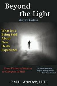 Beyond the Light : What Isn't Being Said about near Death Experience: from Visions of Heaven to Glimpses of Hell by P. M. H. Atwater - Paperback - 2009 - from ThriftBooks (SKU: G1929661339I5N00)