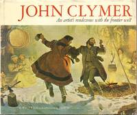 John Clymer An Artist's Rendezvous With the Frontier West