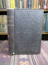 History and Antiquities of New Haven, Conn., From its Earliest Settlement to the Present Time, with Biographical Sketches and Additional Information of the Public Institutions, &c., &c.