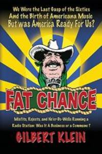 FAT CHANCE: We Were The Last Gasp of the Sixties And the Birth of Americana Music But Was America...