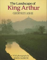 THE LANDSCAPE OF KING ARTHUR by  Geoffrey ASHE - First American Edition - 1988 - from SCENE OF THE CRIME ® (SKU: 002180)