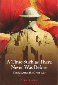 A Time Such as There Never Was Before     Canada After the Great War