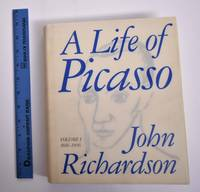 A Life of Picasso: 1881-1906 (Volume I)