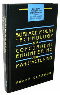 Surface Mount Technology for Concurrent Engineering and Manufacturing (Electronic Packaging and Interconnection Series)