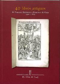 Catalogo No.1/ Noviembre 2001: Cuarenta Libros Antiguos De Francesc  Eiximenis a Francisco De Goya. 1410-1875.