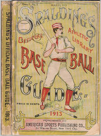Spalding's Official Base Ball (Baseball) Guide: Thirty-Seventh Year: 1913, Spalding's Athletic Library Group 1. No. 1;