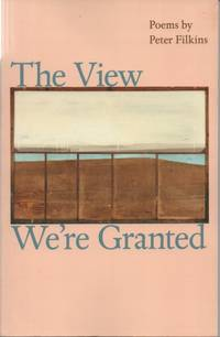 The View We\'re Granted: Poems by Peter Filkins