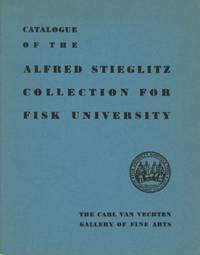 CATALOGUE OF THE ALFRED STIEGLITZ COLLECTION FOR FISK UNIVERSITY. THE CARL VAN VECHTEN GALLERY OF FINE ARTS