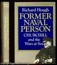 FORMER NAVAL PERSON. Churchill and the Wars at Sea