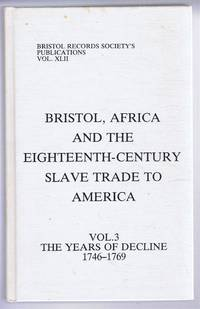 Bristol, Africa and the Eighteenth-Century Slave Trade to America. Vol 3. The Years of Decline 1746-1769. Bristol Record Society Publications Vol. XLII