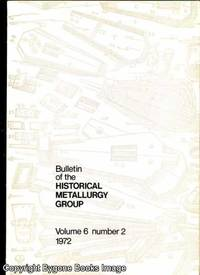 Bulletin of the Historical Metallurgy Group Vol 6 Number 2 1972 by Various Contributors - Paperback - First Edition - 1972 - from Bygone Books and Biblio.co.uk