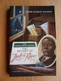 The Conan Doyle Notes: The Secret of Jack the Ripper by  Diane Gilbert Madsen - Paperback - First Paperback edition first printing - 2014 - from Scene of the Crime Books, IOBA (SKU: biblio10036)