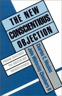 The New Conscientious Objection : From Sacred to Secular Resistance