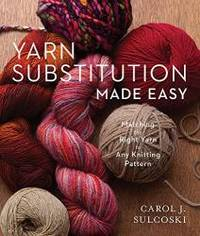 Yarn Substitution Made Easy: Matching the Right Yarn to Any Knitting Pattern by Carol J. Sulcoski - 2019-04-02 - from Books Express (SKU: 1454710632n)
