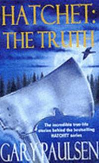 Hatchet: The Truth: The Incredible True-life Stories Behind the Best-Selling Hatchet Series