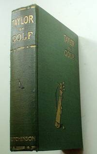 TAYLOR ON GOLF. Impressions, Comments, and Hints. Fifth edition with new club directory, latest revised rules and lists of championships by TAYLOR. J. H - Hardcover - from Paul Foster Books (SKU: 9041)
