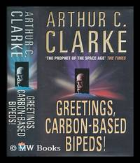 Greetings, carbon-based bipeds! : a vision of the 20th century as it happened / Arthur C. Clarke ; edited by Ian T. Macauley by  Arthur C. (Arthur Charles) Clarke - First Edition - 1999 - from MW Books Ltd. and Biblio.co.uk