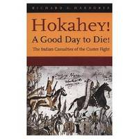 HOKAHEY! A GOOD DAY TO DIE!  The Indian Casualties of the Custer Fight