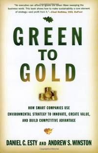 Green to Gold: How Smart Companies Use Environmental Strategy to Innovate, Create Value, and...
