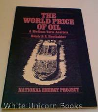 The World Price Of Oil, A Medium-term Analysis - National Energy Project by  Hendrik S Houthakker - Paperback - First Printing - 1976 - from White Unicorn Books (IOBA) and Biblio.com