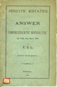 "Jesuits' Estates Answer to a Communication in the ""Montreal Star"" of the 19th May 1888"
