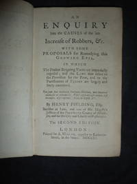 An Enquiry Into the Causes of the late Increase of Robbers,&c. With Some Proposals for Remedying this Growing Evil. In Which The Present Reigning Vices are impartially exposed; and the Laws that relate to the Provision for the Poor. ..are freely examined.