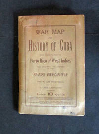 War Map and History of Cuba Including the Opening of the Spanish American War