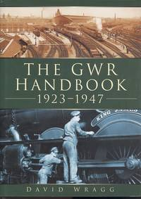 The GWR Handbook 1923-1947 by David Wragg - 1st  Edition - 2006 - from Dereks Transport Books and Biblio.com