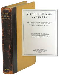 Noyes-Gilman Ancestry: Being A Series of Brief Sketches, With A Chart of the Ancestors of Charles Phelps Noyes and Emily H. (Gilman) Noyes, His Wife