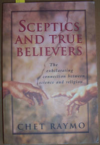 Sceptics and True Believers: The Exhilarating Connection Between Science and Religion by  Chet Raymo - Paperback - First Edition - 1998 - from Reading Habit and Biblio.com