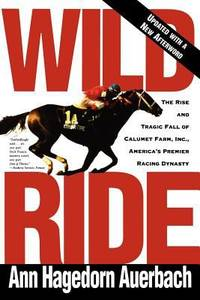 image of Wild Ride : The Rise and Fall of Calumet Farm Inc. , America's Premier Racing Dynasty