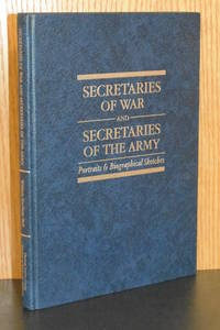 Secretaries of War and Secretaries of the Army; Portraits and Biographical Sketches