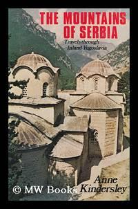 The Mountains of Serbia : Travels through Inland Yugoslavia