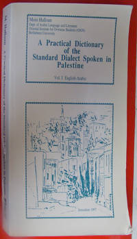 A Practical Dictionary of the Standard Dialect spoken in Palestine vol. I English-Arabic