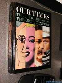 Our Times : the Illustrated History of the 20th Century / Editor in Chief, Lorraine Glennon
