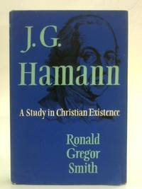 J G Hamann, 1730-1788: A study in Christian existence